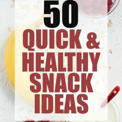 50 Quick & Healthy Snack Ideas