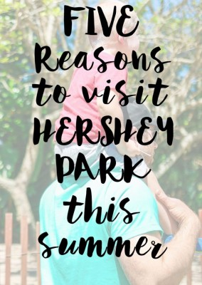 5 Reasons to Visit Hersheypark This Summer