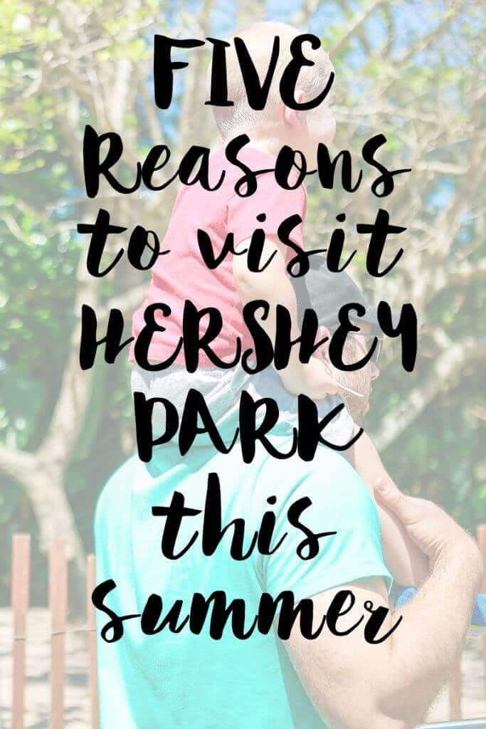 5 reasons to visit Hershey Park this summer!