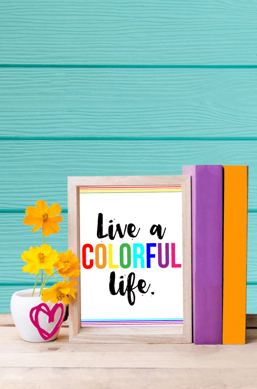 Free live a colorful life printable, perfect reminder for 2017!
