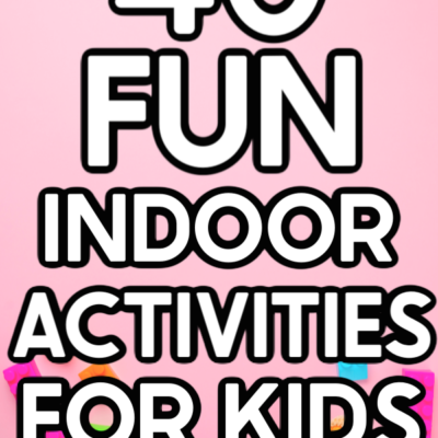 40 Fun Indoor Activities for Kids